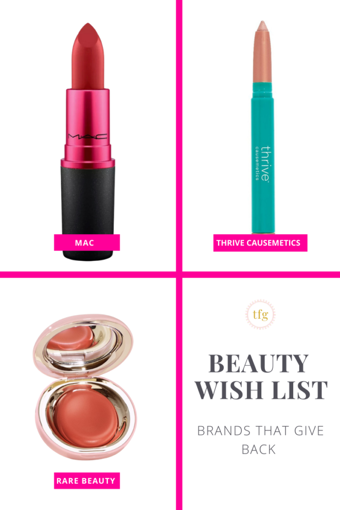 Images of three beauty brand products for charity. MAC Viva Glam lipstick in black and red tube. Thrive Causemetics Eye brightener in turquoise tube. Rare Beauty apricot-colored blush in rose gold mirrored compact. Text in graphic: Beauty Wish List, brands that give back